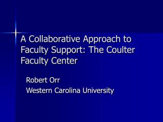 A Collaborative Approach to Faculty Support: The Coulter Faculty Center