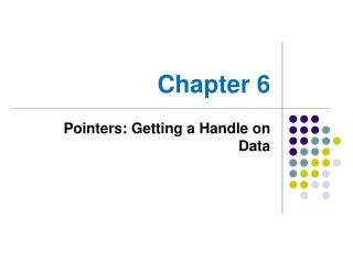 Pointers: Getting a Handle on Data
