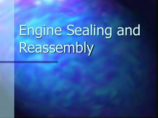 Engine Sealing and Reassembly