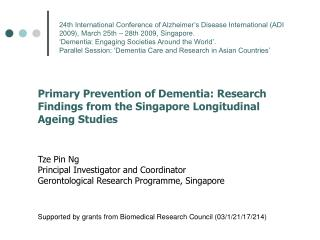 Primary Prevention of Dementia: Research Findings from the Singapore Longitudinal Ageing Studies