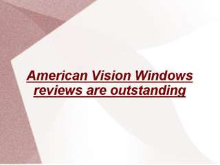 American Vision Windows reviews are outstanding