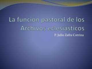 La funci n pastoral de los Archivos eclesi sticos