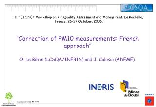 Correction of PM10 measurements: French approach   O. Le Bihan LCSQA