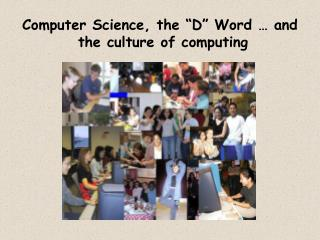 Computer Science, the  D  Word   and    the culture of computing