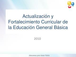 Actualizaci n y Fortalecimiento Curricular de la Educaci n General B sica