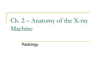 Ch. 2   Anatomy of the X-ray Machine