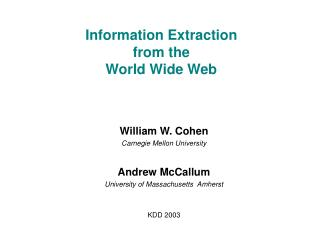 Information Extraction from the  World Wide Web