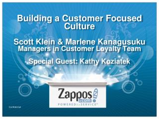 Building a Customer Focused Culture  Scott Klein  Marlene Kanagusuku Managers in Customer Loyalty Team  Special Guest: K