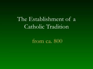 The Establishment of a Catholic Tradition