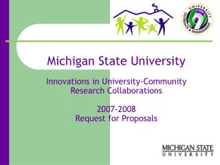 Michigan State University    Innovations in University-Community Research Collaborations  2007-2008  Request for Proposa