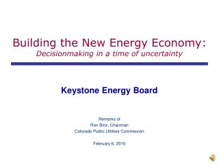 Building the New Energy Economy: Decisionmaking in a time of uncertainty
