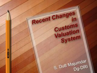 Recent Changes  in  Customs  Valuation  System