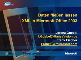 Daten flie en lassen XML in Microsoft Office 2003    Lorenz Goebel LGoebelHanseVision.de  Frank Fischer FrankFimicrosoft