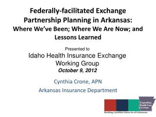 Federally-facilitated Exchange  Partnership Planning in Arkansas:   Where We ve Been; Where We Are Now; and  Lessons Lea