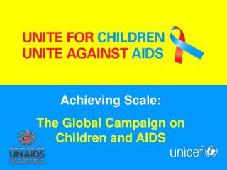 Achieving Scale: The Global Campaign on Children and AIDS