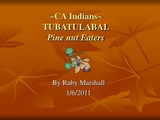 CA Indians TUBATULABAL Pine nut Eaters