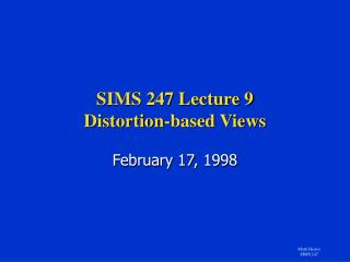 SIMS 247 Lecture 9 Distortion-based Views