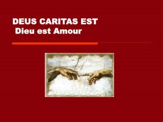 DEUS CARITAS EST  Dieu est Amour