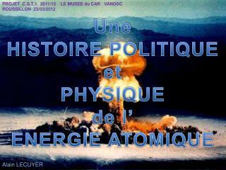 Une HISTOIRE POLITIQUE et PHYSIQUE  de l  ENERGIE ATOMIQUE