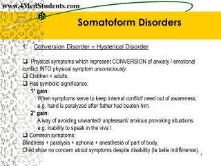 Somatoform Disorders    1.    Conversion Disorder  Hysterical Disorder   q  Physical symptoms which represent CONVERSION