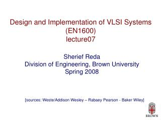 Design and Implementation of VLSI Systems EN1600 lecture07