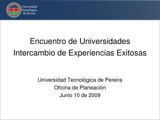 Encuentro de Universidades Intercambio de Experiencias Exitosas   Universidad Tecnol gica de Pereira Oficina de Planeaci