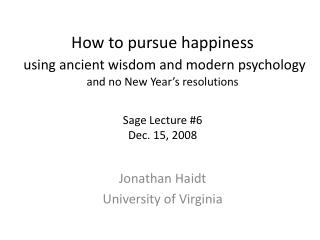 How to pursue happiness  using ancient wisdom and modern psychology and no New Year s resolutions   Sage Lecture 6 Dec.