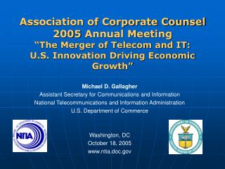 Association of Corporate Counsel 2005 Annual Meeting  The Merger of Telecom and IT: U.S. Innovation Driving Economic Gro