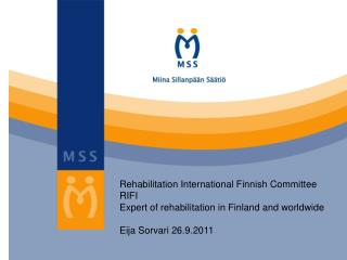 Rehabilitation International Finnish Committee RIFI Expert of rehabilitation in Finland and worldwide  Eija Sorvari 26.9