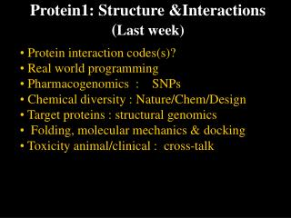Protein1: Structure Interactions Last week