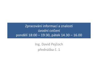 Zpracov n  informac  a znalost   vodn  cvicen   pondel  18:00   19:30, p tek 14.30   16.00