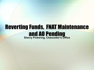 Reverting Funds,  FNAT Maintenance and AO Pending