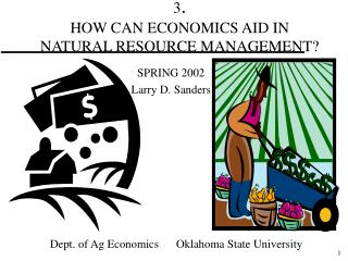 3.   HOW CAN ECONOMICS AID IN NATURAL RESOURCE MANAGEMENT