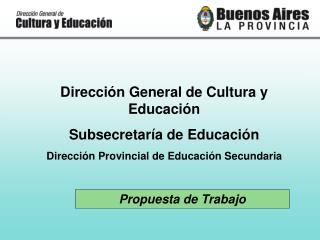 Direcci n General de Cultura y Educaci n Subsecretar a de Educaci n Direcci n Provincial de Educaci n Secundaria