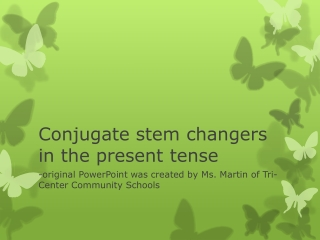 The Present Tense of Stem-Changing Verbs:  e  ie, e  i, o  ue