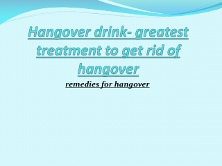 Hangover drink- greatest treatment to get rid of hangover