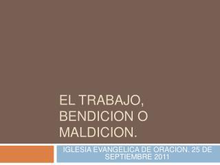 EL TRABAJO, BENDICION O MALDICION.