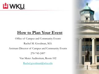 How to Plan Your Event Office of Campus and Community Events Rachel M. Goodman, M.S. Assistant Director of Campus and Co
