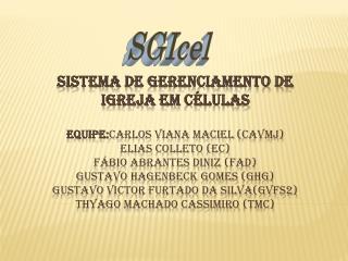 Sistema de Gerenciamento de Igreja em C lulas  Equipe:Carlos Viana Maciel cavmj  Elias Colleto ec  F bio Abrantes Diniz