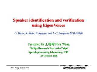 Speaker identification and verification using EigenVoices  O. Thyes, R. Kuhn, P. Nguyen, and J.-C. Junqua in ICSLP2000