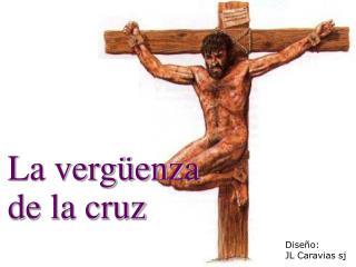 La verg enza de la cruz