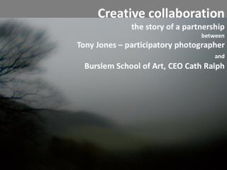 Creative collaboration  the story of a partnership between Tony Jones   participatory photographer  and  Burslem School