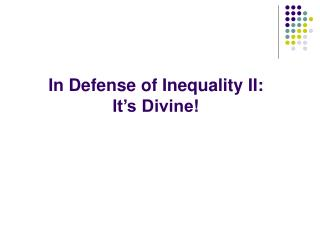 In Defense of Inequality II:   It s Divine