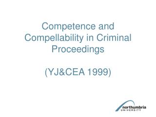 Competence and Compellability in Criminal Proceedings    YJCEA 1999