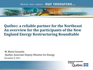 Qu bec: a reliable partner for the Northeast An overview for the participants of the New England Energy Restructuring Ro