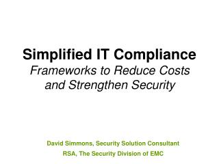 Simplified IT Compliance Frameworks to Reduce Costs  and Strengthen Security