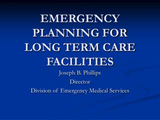 EMERGENCY PLANNING FOR LONG TERM CARE FACILITIES