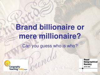 Brand billionaire or mere millionaire