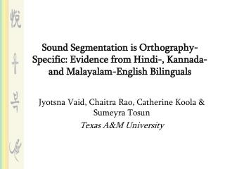Sound Segmentation is Orthography-Specific: Evidence from Hindi-, Kannada- and Malayalam-English Bilinguals