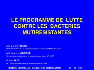 LE PROGRAMME DE  LUTTE CONTRE LES  BACTERIES MUTIRESISTANTES